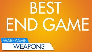 Warframe: Best Endgame Weapons