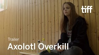 AXOLITL OVERKILL | TIFF Next Wave 2018