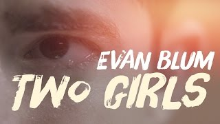 Two Girls By Evan Blum (OFFICIAL MUSIC VIDEO)