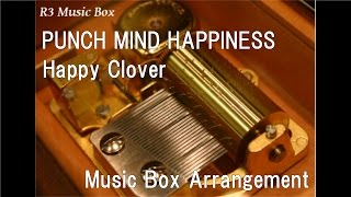 PUNCH MIND HAPPINESS/Happy Clover [Music Box] (Anime