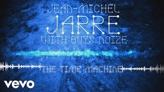 Jean-Michel Jarre, Boys Noize - The Time Machine