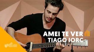 Amei Te Ver - Tiago Iorc | Versão Cifra Club