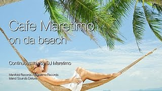 Cafe Maretimo - On Da Beach, HD, 2016, 4+Hours, Beautiful Chill Cafe Mix