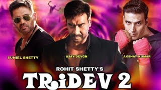 Tridev 2 Akshay kumar, Ajay Devgn, Sunile Shetty, Rohit Shetty, Tridev 2 upcoming movie
