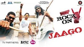 Jaago - Rock On 2 | Farhan Akhtar, Arjun Rampal & Purab Kholi | Shankar Ehsaan Loy | Siddharth M