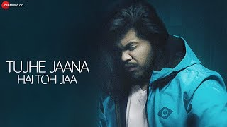 Tujhe Jaana Hai Toh Jaa - Official Music Video | Suraj V Palwade | Piyush Ambhore | Preet Bhullar