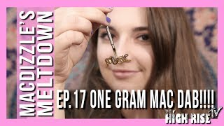 ONE GRAM DAB TO THE FACE!!! (MACDIZZLE'S MELTDOWN EP. 17)