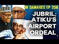 Dr. Damages Show- episode 356: Buhari's Double, Jubril; Atiku's airport ordeal