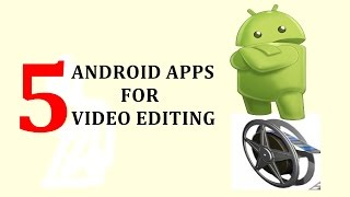 TOP 5 ANDROID APPS FOR VIDEO EDITING