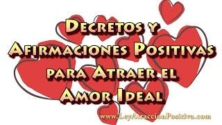 Decretos y Afirmaciones Positivas para Atraer el Amor Ideal