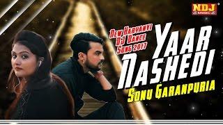 Yaar Nashedi | New Haryanvi DJ Dance Song 2017 | Sonu Garanpuria | Full HD Video | NDJ Music