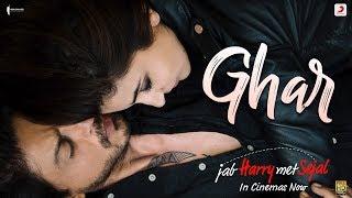 Ghar – Anushka Sharma | Shah Rukh Khan | Pritam | Imtiaz Ali | Latest Hit 2017