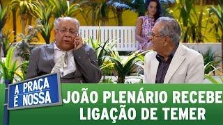 João Plenário recebe ligação importante de Michel Temer   A Praça É Nossa (13/04/17)