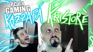 CONFIG PC GAMING MEDIA E ALTA: KAZZAFÀ E KRISTORÈ!