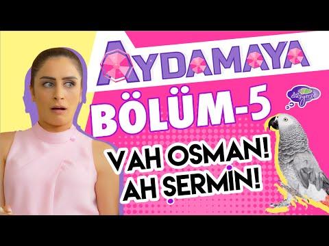 Aydamaya 5.Bölüm Vah Osman Ah Şermin - Düşyeri