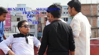 Bengali Friends shouldn't do in Eid | Eid spacia |Funny video