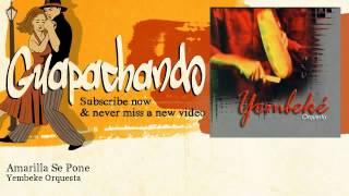 Yembeke Orquesta - Amarilla Se Pone - Guapachando