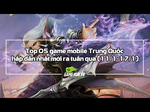 Top 5 game mobile Trung Quốc mới ra 11 1 17 1
