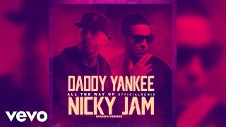 Daddy Yankee, Nicky Jam - All The Way Up (Spanish Remix) (Audio)