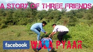A STORY OF THREE FRIENDS || FACEBOOK WALA PYAAR || KANGRA BOYS 2017