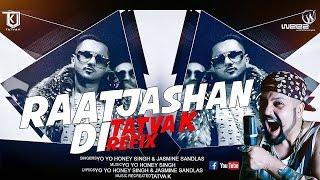 Raat Jashan Di | Yo Yo Honey Singh | Bani J | Jasmine Sandlas | TaTvA K Refix