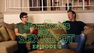 Jon Davis Gets a Sex Robot (Ep 2 of 6)
