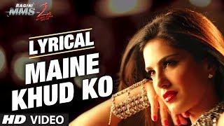 """Maine Khud Ko Ragini MMS 2"" Song With Lyrics | Sunny Leone | Mustafa Zahid"