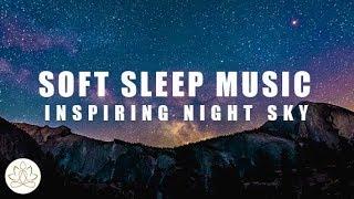 Soft Sleep Music: Calm Music, Relax Music, Inner Peace, Soothing Music (Inspiring Night Sky)