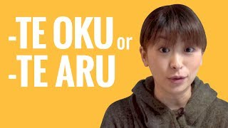 Ask a Japanese Teacher - Difference between -TE OKU and -TE ARU?