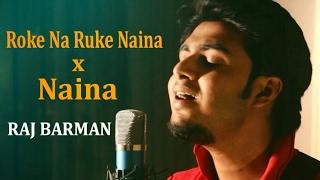 Roke Na Ruke Naina (Badrinath Ki Dulhania) - Naina (Dangal)| Raj Barman Mashup Cover | Arijit Singh