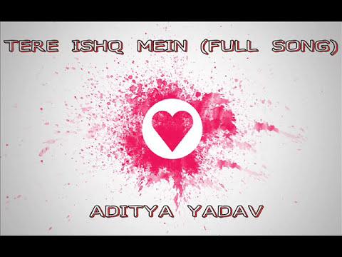 Tere ishq Mein ( FULL SONG) - Aditya Yadav