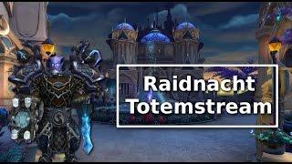 Totemwerfer - Raidnight =D Mythic Progress und HC Reclear