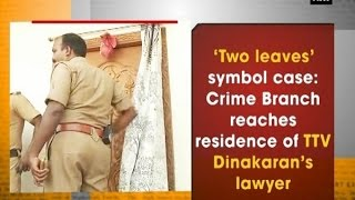 'Two leaves' symbol case: Crime Branch reaches residence of TTV Dinakaran's lawyer - Tamil Nadu News