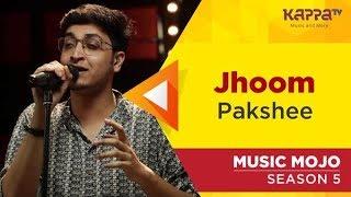 Jhoom - Pakshee - Music Mojo Season 5 - KappaTV