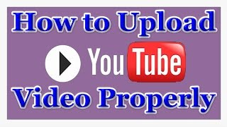 How to properly upload video on youtube