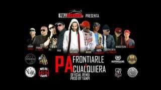 Arcángel Ft Yaga & Mackie & Mas Artistas - Pa Frontiarle A Cualquiera Remix (Prod. By Yampi)