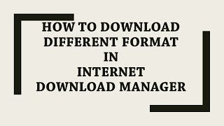 Internet Download Manager: How to download different format in IDM 6.12