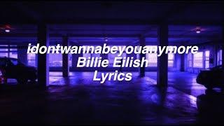 Idontwannabeyouanymore    Billie Eilish Lyrics
