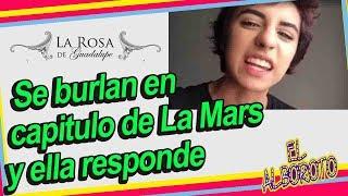 La Mars explota contra la rosa de Guadalupe por pintar su historia de forma dramatica