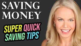 Super Quick Money Saving Tips