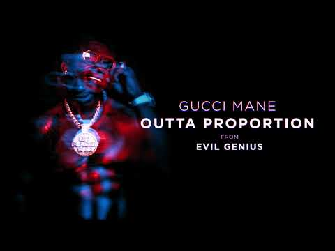 Gucci Mane Outta Proportion Official Audio