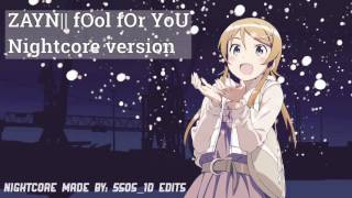ZAYN|| fOol fOr YoU Nightcore version