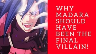 Why Madara Should Have Been The Final Villain!