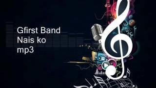 Gfirst Band - Nais Ko (mp3)