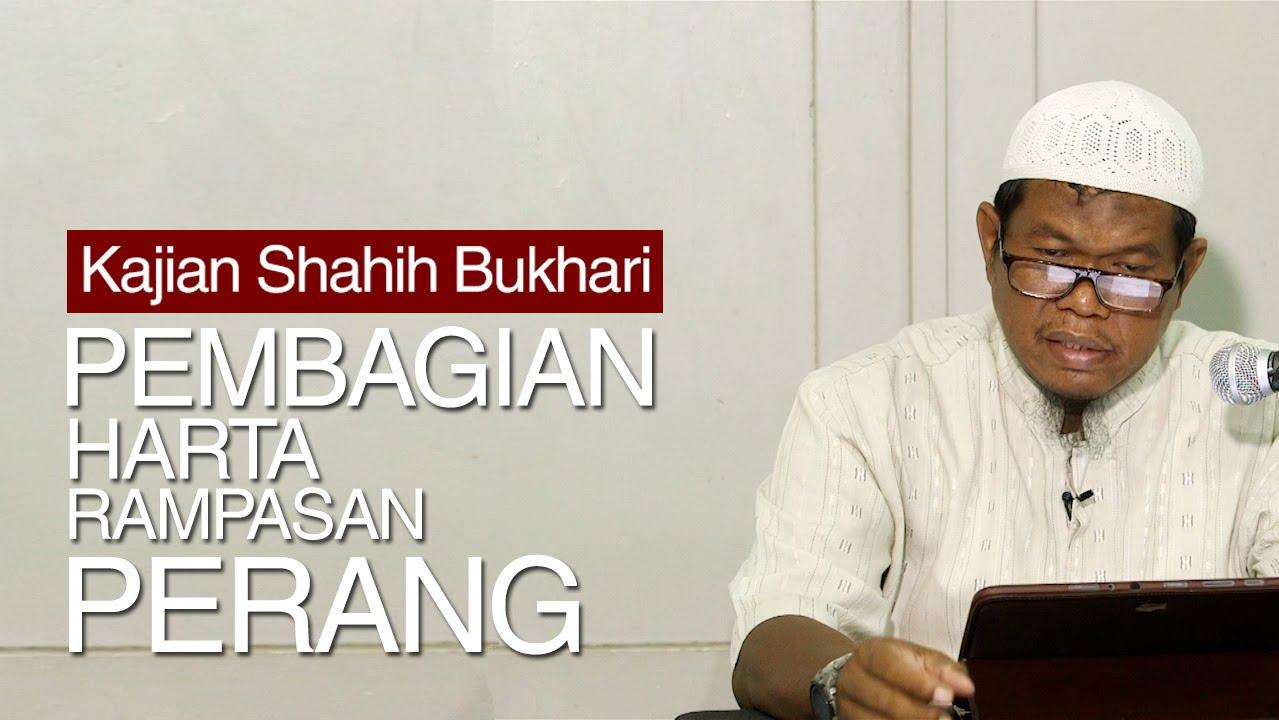 Kajian Shahih Bukhari : Pembagian  Harta Rampasan Perang - Ustadz Abu Sa'ad, M.A.