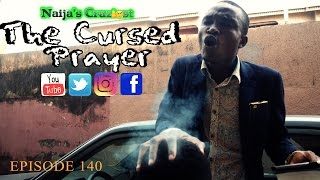 The Cursed Prayer (Naija's Craziest Comedy Episode 140)