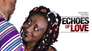 Echoes Of Love [Official Trailer] Latest 2016 Nigerian Nollywood Drama Movie
