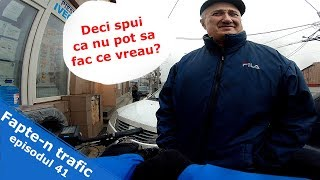 Fapte-n trafic ep. 41