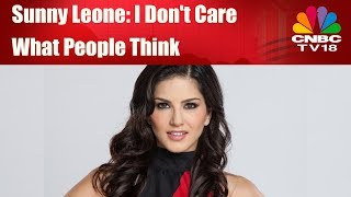 Sunny Leone: I don't care what people think