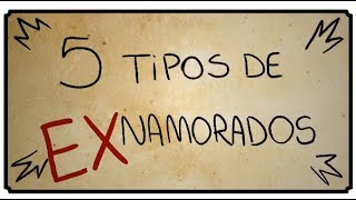 5 TIPOS DE EX-NAMORADOS